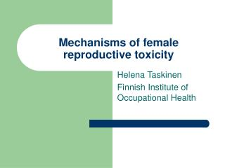 mechanisms of female reproductive toxicity