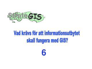 Vad kr vs f r att informationsutbytet  skall fungera med GIS