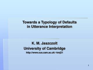 Towards a Typology of Defaults  in Utterance Interpretation