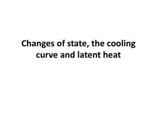 Changes of state, the cooling curve and latent heat