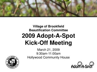 Village of Brookfield Beautification Committee 2009 Adopt-A-Spot  Kick-Off Meeting