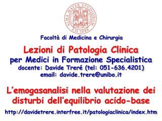 Lezioni di Patologia Clinica  per Medici in Formazione Specialistica docente: Davide Trer  tel: 051-636.4201 email: davi