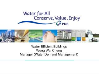 Water Efficient Buildings Wong Wai Cheng  Manager Water Demand Management