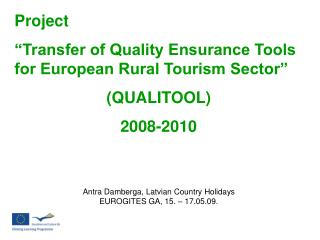 Project  Transfer of Quality Ensurance Tools for European Rural Tourism Sector   QUALITOOL 2008-2010