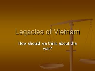 Legacies of Vietnam