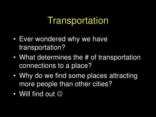 Transportation Ever wondered why we have transportation