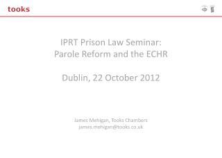 IPRT Prison Law Seminar: Parole Reform and the ECHR  Dublin, 22 October 2012