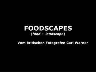 FOODSCAPES food  landscape    Vom britischen Fotografen Carl Warner