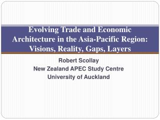 Evolving Trade and Economic Architecture in the Asia-Pacific Region: Visions, Reality, Gaps, Layers