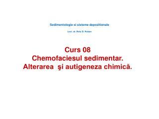Curs 08 Chemofaciesul sedimentar.  Alterarea  si autigeneza chimica.