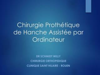 Chirurgie Proth tique de Hanche Assist e par Ordinateur