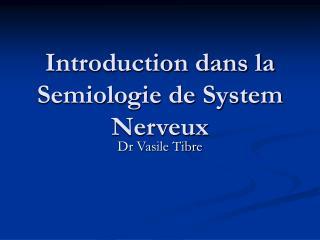 Introduction dans la Semiologie de System Nerveux