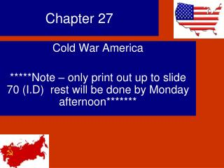 Cold War America  Note   only print out up to slide 70 I.D  rest will be done by Monday afternoon