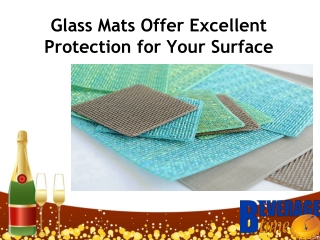 Glass Mats Offer Excellent Protection for Your Surface
