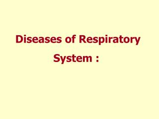 Diseases of Respiratory System :