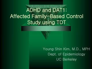 ADHD and DAT1:  Affected Family-Based Control Study using TDT