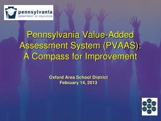 Pennsylvania Value-Added Assessment System PVAAS: A Compass for Improvement