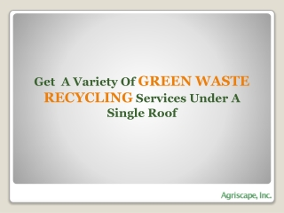 Get a Variety of Green Waste Disposal Services under a Singl