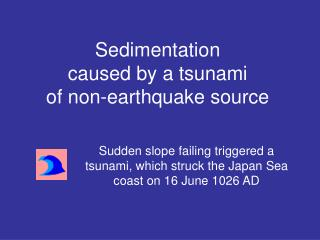 Sudden slope failing triggered a tsunami, which struck the Japan Sea coast on 16 June 1026 AD