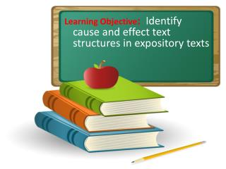 Learning Objective:  Identify cause and effect text structures in expository texts