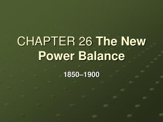 CHAPTER 26 The New Power Balance