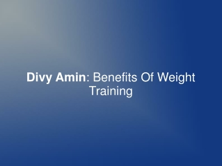 Divy Amin: Benefits Of Weight Training