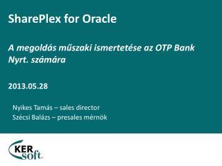 SharePlex for Oracle  A megold s muszaki ismertet se az OTP Bank Nyrt. sz m ra  2013.05.28