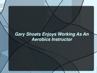 Gary Shoats Enjoys Working As An Aerobics Instructor