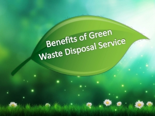 Benefits of Green Waste Disposal Service