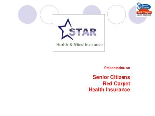 Presentation on   Senior Citizens  Red Carpet Health Insurance