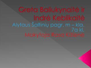 Greta Baliukynaite ir Indre Keblikaite