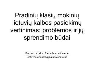 Pradiniu klasiu mokiniu lietuviu kalbos pasiekimu vertinimas: problemos ir ju sprendimo budai
