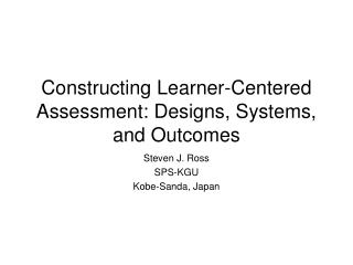Constructing Learner-Centered Assessment: Designs, Systems, and Outcomes