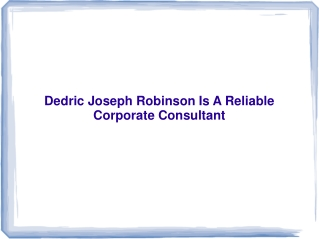 Dedric Joseph Robinson Is A Reliable Corporate Consultant