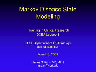 Markov Disease State Modeling   Training in Clinical Research DCEA Lecture 6   UCSF Department of Epidemiology and Biost