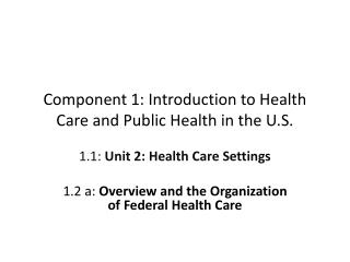 Component 1: Introduction to Health Care and Public Health in the U.S.