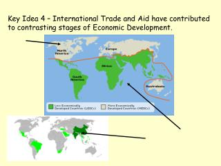 Key Idea 4   International Trade and Aid have contributed to contrasting stages of Economic Development.