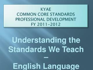 KYAE  Common Core Standards  Professional Development  Fy 2011-2012