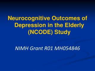 Neurocognitive Outcomes of Depression in the Elderly  NCODE Study  NIMH Grant R01 MH054846