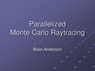 Parallelized Monte Carlo Raytracing