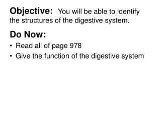 Objective:  You will be able to identify the structures of the digestive system.