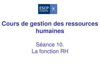 Cours de gestion des ressources humaines   S ance 10.  La fonction RH