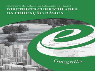 AS DIRETRIZES CURRICULARES DA EDUCA  O B SICA DE GEOGRAFIA devem ser a fonte de pesquisa para a produ  o da PROPOSTA PED
