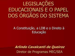 LEGISLA  ES EDUCACIONAIS E O PAPEL DOS  RG OS DO SISTEMA