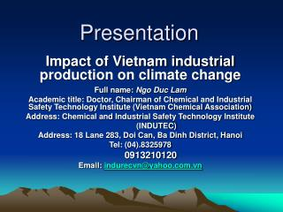 Impact of Vietnam industrial production on climate change   Full name: Ngo Duc Lam Academic title: Doctor, Chairman of C