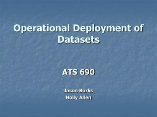 Operational Deployment of Datasets