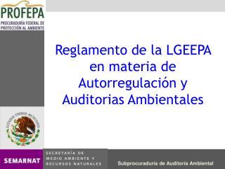 Reglamento de la LGEEPA en materia de Autorregulaci n y Auditorias Ambientales