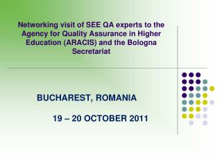 Networking visit of SEE QA experts to the Agency for Quality Assurance in Higher Education ARACIS and the Bologna Secret