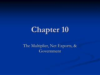 The Multiplier, Net Exports,  Government
