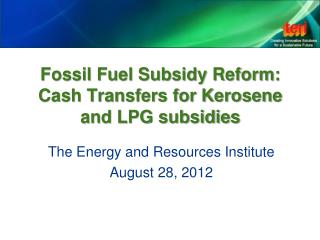 Fossil Fuel Subsidy Reform: Cash Transfers for Kerosene and LPG subsidies